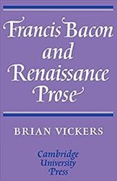 Francis Bacon and Renaissance Prose - Vickers, Brian