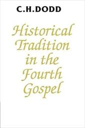Historical Tradition in the Fourth Gospel - Dodd, Charles H.