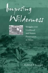 Imposing Wilderness: Struggles Over Livelihood and Nature Preservation in Africa - Neumann, Roderick P.