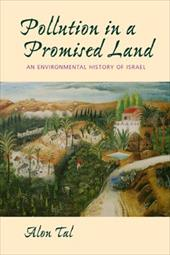 Pollution in a Promised Land: An Environmental History of Israel - Tal, Alon