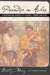 Paradise in Ashes: A Guatemalan Journey of Courage, Terror, and Hope - Manz, Beatriz / Neier, Aryeh