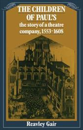 The Children of Paul's: The Story of a Theatre Company, 1553 1608 - Gair, Reavley / Reavley, Gair