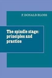 The Spindle Stage: Principles and Practice - Bloss, F. Donald / Bloss, Fred Donald