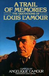 A Trail of Memories: The Quotations of Louis L'Amour - L'Amour, Louis / L'Amour, Angelique