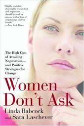 Women Don't Ask: The High Cost of Avoiding Negotiation--And Positive Strategies for Change - Babcock, Linda / Laschever, Sara
