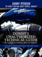 Donny's Unauthorized Technical Guide to Harley Davidson 1936 to Present: Volume II: Performancing the Twin CAM - Petersen, Donny