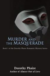 Murder and the Masquerade: Book 1 of the Dorothy Phaire Romantic Mystery Series - Phaire, Dorothy