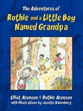 The Adventures of Ruthie and a Little Boy Named Grandpa - Aronson, Elliot / Aronson, Ruth