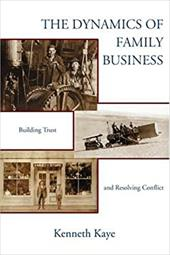 The Dynamics of Family Business: Building Trust and Resolving Conflict - Kaye, Kenneth