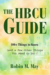 The Hbcu Guide: 100+ Things to Know (and a Few Other Things You Need to Do)! - May, Robin M.