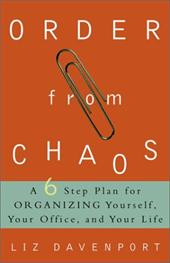 Order from Chaos: A Six-Step Plan for Organizing Yourself, Your Office, and Your Life - Davenport, Liz
