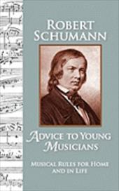 Advice to Young Musicians: Musical Rules for Home and in Life - Schumann, Robert / Allman, Barbara / Ste Marie, Michelle