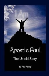 Apostle Paul: The Untold Story - Reinig, Paul Kenneth