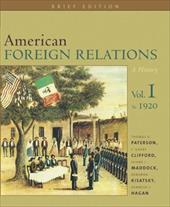 American Foreign Relations: A History, Volume I, Brief Edition - Clifford, J. Garry / Maddock, Shane J. / Kisatsky, Deborah