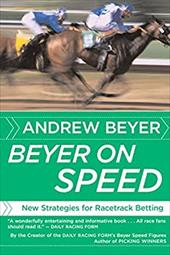 Beyer on Speed: New Strategies for Racetrack Betting - Beyer, Andrew