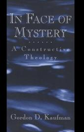 In Face of Mystery: A Constructive Theology - Kaufman, Gordon D.