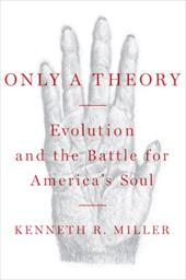 Only a Theory: Evolution and the Battle for America's Soul - Miller, Kenneth R.