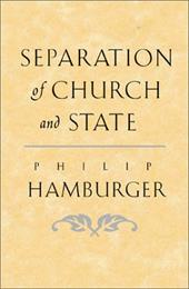 Separation of Church and State - Hamburger, Philip