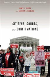 Citizens, Courts, and Confirmations: Positivity Theory and the Judgments of the American People - Gibson, James L. / Caldeira, Gregory A.