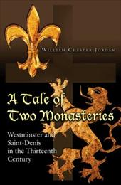 A Tale of Two Monasteries: Westminster and Saint-Denis in the Thirteenth Century - Jordan, William Chester