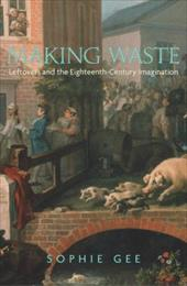 Making Waste: Leftovers and the Eighteenth-Century Imagination - Gee, Sophie