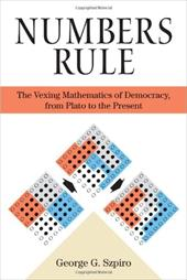 Numbers Rule: The Vexing Mathematics of Democracy, from Plato to the Present - Szpiro, George G.
