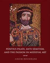 Pontius Pilate, Anti-Semitism and the Passion in Medieval Art - Hourihane, Colum
