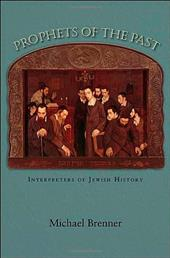 Prophets of the Past: Interpreters of Jewish History - Brenner, Michael / Rendall, Steven