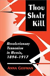 Thou Shalt Kill: Revolutionary Terrorism in Russia, 1894-1917 - Geifman, Anna