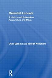Celestial Lancets: A History and Rationale of Acupuncture and Moxa - Lu, Gwei-Djen / Needham, Joseph / Lo, Vivienne