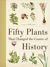 Fifty Plants That Changed the Course of History - Laws, Bill