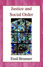 Justice and Social Order - Brunner, Emil / Hottinger, Mary