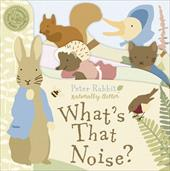 Peter Rabbit What's That Noise? - Potter, Beatrix