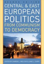 Central and East European Politics: From Communism to Democracy - Wolchik, Sharon L. / Curry, Jane L.
