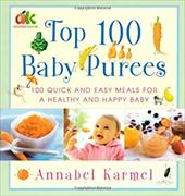 Top 100 Baby Purees: 100 Quick and Easy Meals for a Healthy and Happy Baby - Karmel, Annabel