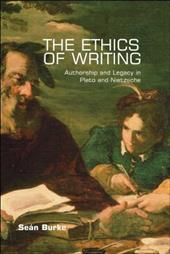 The Ethics of Writing: Authorship and Legacy in Plato and Nietzsche - Burke, Sean