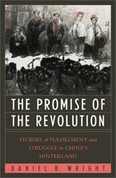 The Promise of the Revolution: Stories of Fulfillment and Struggle in China's Hinterland - Sharma, Anand D. / Wright, Daniel B. / Fewsmith, Joseph