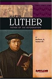Martin Luther: Father of the Reformation - Somervill, Barbara A.