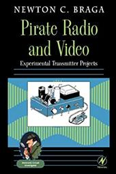 Pirate Radio and Video: Experimental Transmitter Projects - Braga, Newton C.