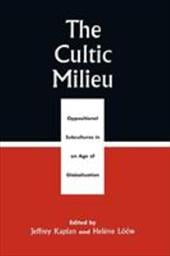The Cultic Milieu: Oppositional Subcultures in an Age of Globalization - Kaplan, Jeffrey / Loow, Helene