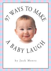 97 Ways to Make a Baby Laugh - Moore, Jack / Gentieu, Penny