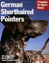German Shorthaired Pointers: Everything about Purchase, Care, Nutrition, Behavior, and Training - Pinney, Chris C.