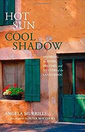 Hot Sun, Cool Shadow: Savoring the Food, History, and Mystery of the Languedoc - Murrills, Angela / Matthews, Peter