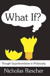 What If?: Thought Experimentation in Philosophy - Rescher, Nicholas