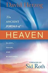The Ancient Portals of Heaven: Glory, Favor, and Blessing - Herzog, David / Roth, Sid