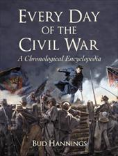 Every Day of the Civil War: A Chronological Encyclopedia - Hannings, Bud