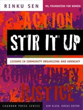 Stir It Up: Lessons in Community Organizing and Advocacy - Sen, Rinku / Klein, Kim