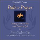 Paths to Prayer: Finding Your Own Way to the Presence of God - Brown, Patricia D.
