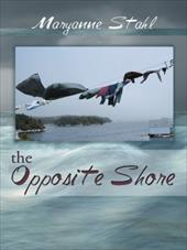 The Opposite Shore - Stahl, Maryanne