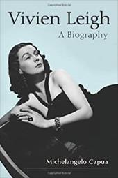 Vivien Leigh: A Biography - Capua, Michelangelo